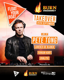 Float Your Boat Closing - Burn Residency Takeover w/ Pete Tong