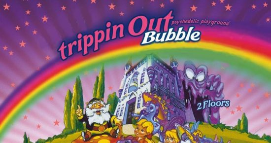 Trippin Out w/ Bubble + more tba… !